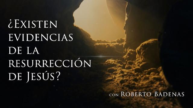 ¿Existe evidencias de la resurrección de Jesús?
