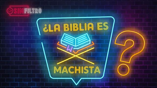 ¿La Biblia es Machista?