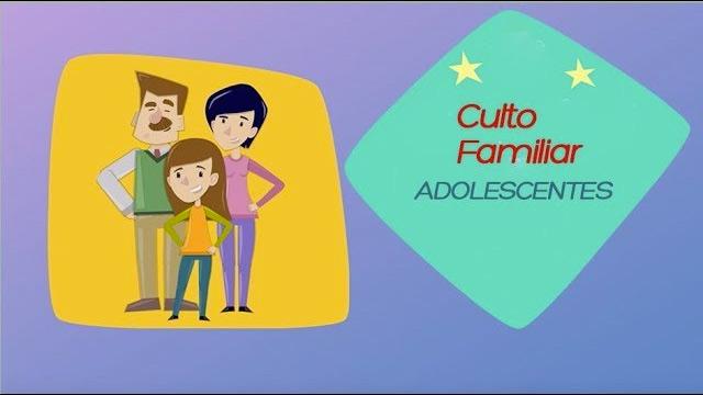 Como hacer el culto familiar – ADOLESCENTES