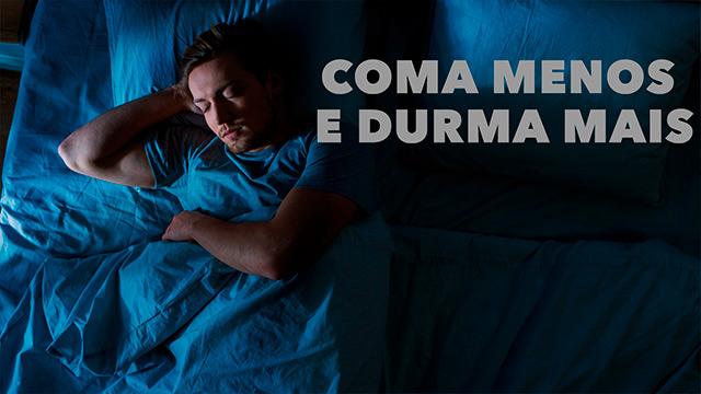 thumbnail - Coma menos e durma mais