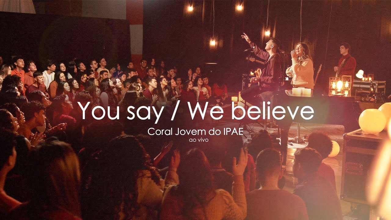 thumbnail - YOU SAY/WE BELIEVE | Coral Jovem do IPAE