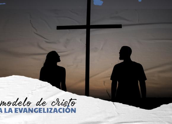 EL MODELO DE CRISTO PARA LA EVANGELIZACIÓN