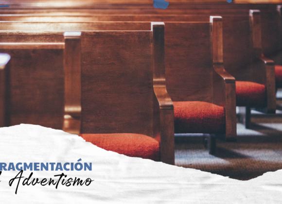La Fragmentación del Adventismo