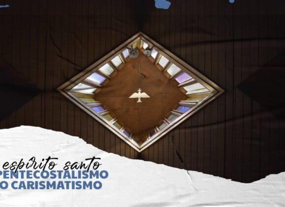 O ESPÍRITO SANTO NO PENTECOSTALISMO E NO CARISMATISMO