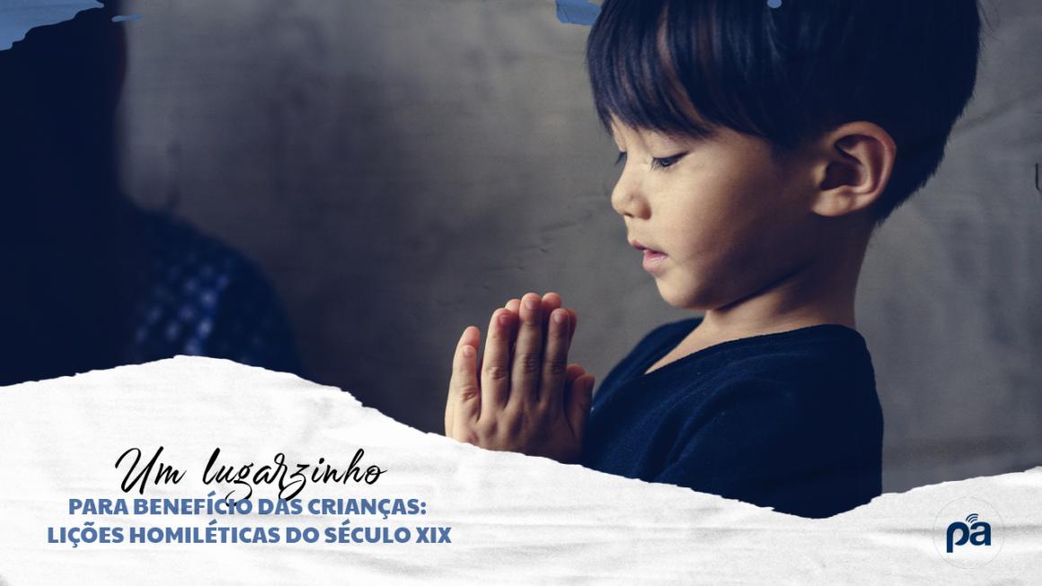 UM LUGARZINHO PARA BENEFÍCIO DAS CRIANÇAS: LIÇÕES HOMILÉTICAS DO SÉCULO XIX