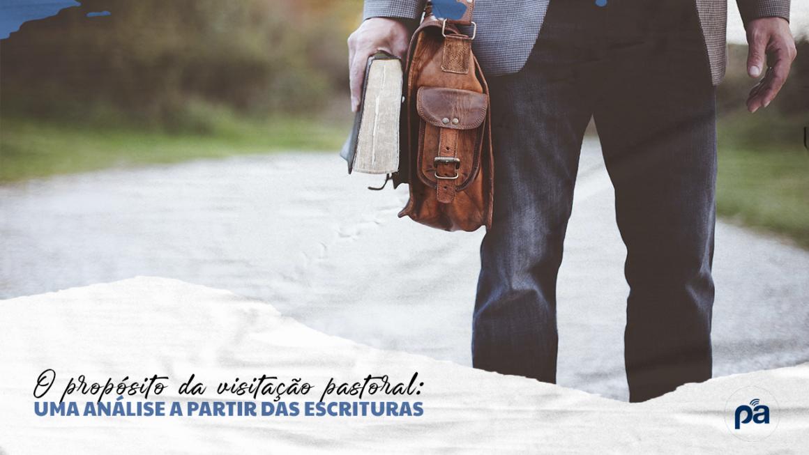O propósito da visitação pastoral: Uma análise à partir das Escrituras