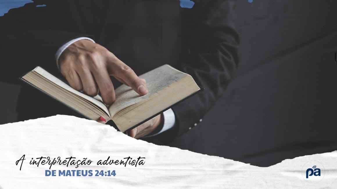 A interpretação adventista de Mateus 24:14 e suas implicações missiológico-escatológicas