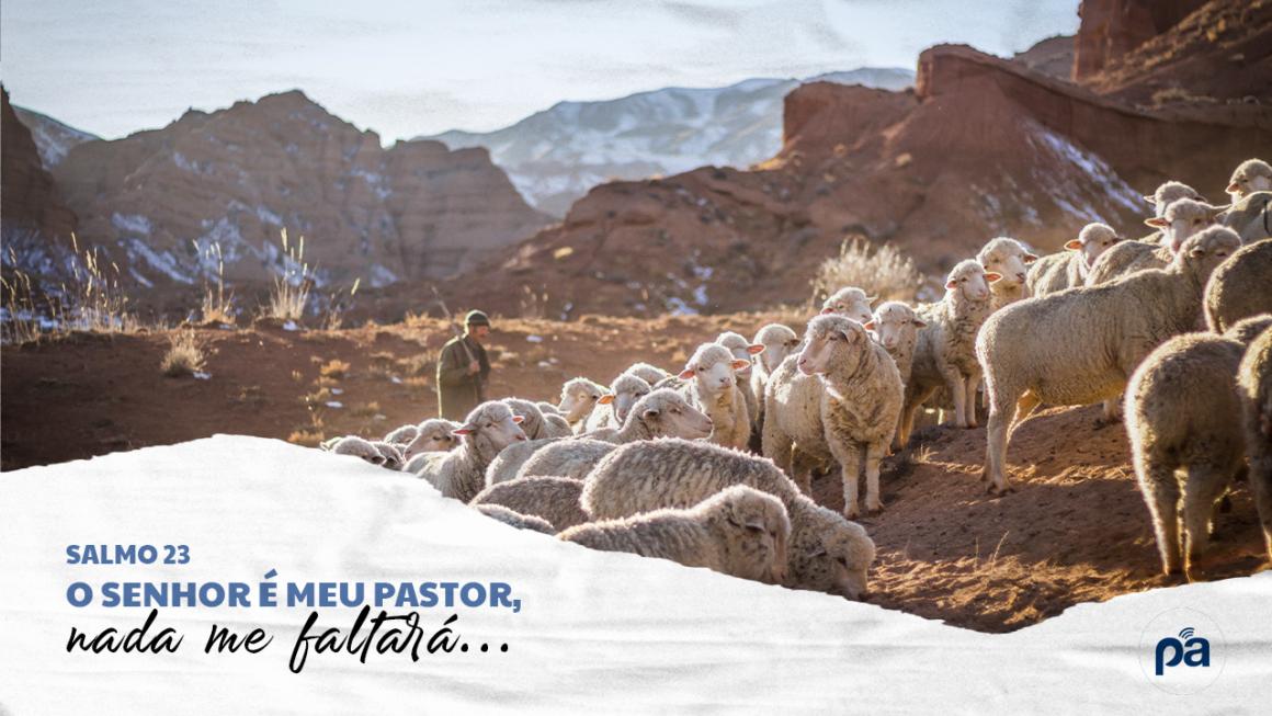 Salmo 23 – O Senhor é meu Pastor, nada me faltará…