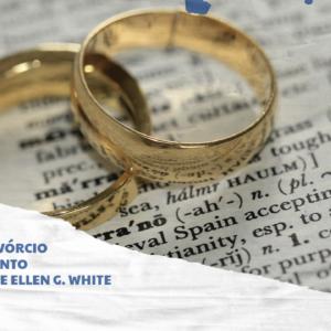 Casamento, divórcio e novo casamento nos escritos de Ellen G. White Parte I