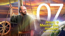 07. Jesus: o Mestre das missões - 8 a 15 de agosto