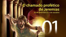 01. O chamado profético de Jeremias - 26 de setembro a 3 de outubro