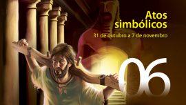 06. Atos simbólicos - 31 de outubro a 7 de novembro