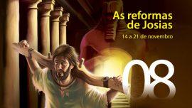 08. As reformas de Josias - 14 a 21 de novembro