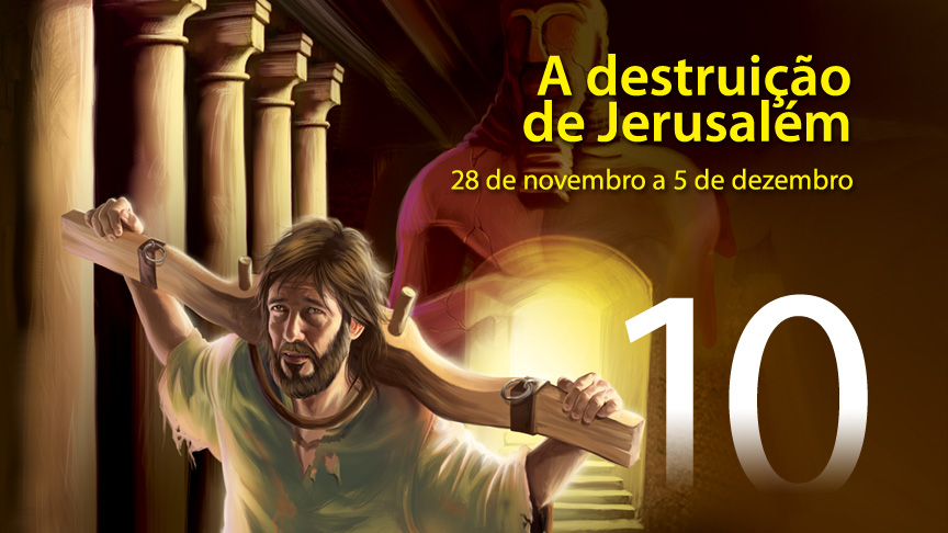 10. A destruição de Jerusalém - 28 de novembro a 5 de dezembro
