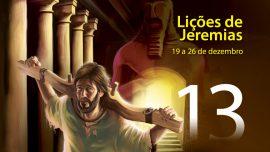 13. Lições de Jeremias - 19 a 26 de dezembro