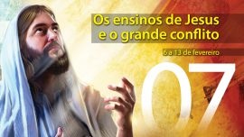 07. Os ensinos de Jesus e o grande conflito - 6 a 13 de fevereiro
