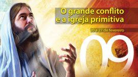 09. O grande conflito e a igreja primitiva - 20 a 27 de fevereiro