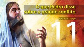 11. O que Pedro disse sobre o grande conflito - 5 a 12 de março