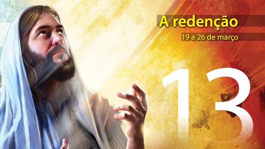 13. A redenção - 19 a 26 de março