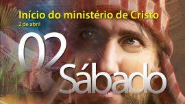 02.04.2016 - Início do ministério de Cristo - Sábado