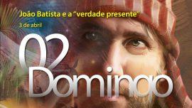 """03.04.2016 - João Batista e a """"verdade presente"""" - Domingo"""