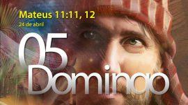 24.04.2016 - Mateus 11:11, 12 - Domingo