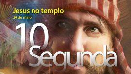 30.05.2016 - Jesus no templo - segunda