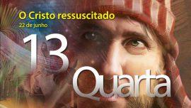 22.06.2016 - O Cristo ressuscitado - quarta