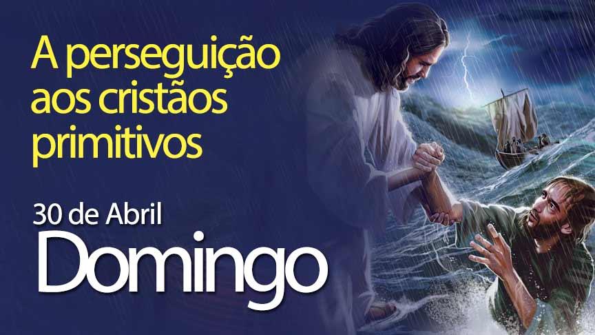 30.04.2017- A perseguição aos cristãos primitivos - Domingo