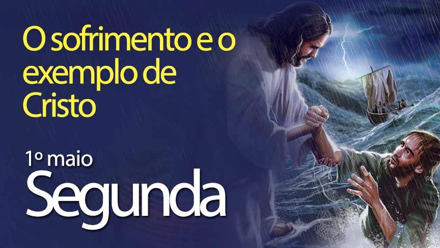01.05.2017 - O sofrimento e o exemplo de Cristo - Segunda