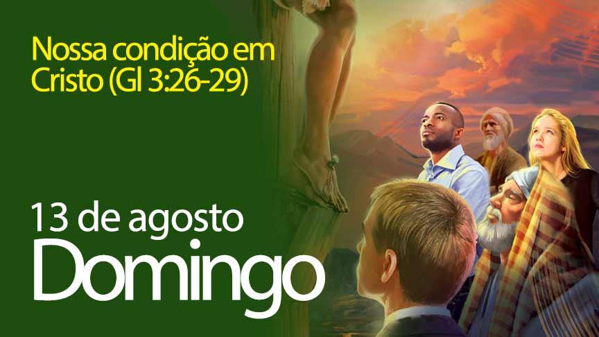 13.08.2017 - Nossa condição em Cristo (Gl 3:26-29) - Domingo