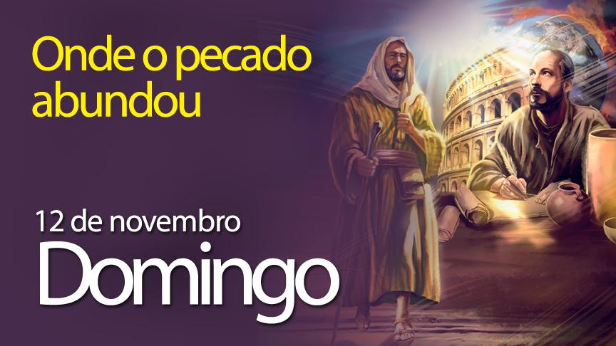 12.11.2017 - Onde o pecado abundou - Domingo