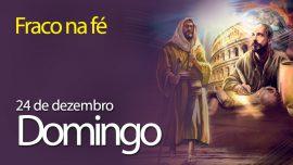24.12.2017 - Fraco na fé - Domingo