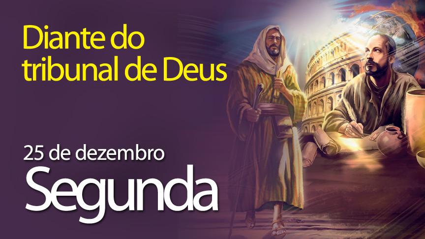 25.12.2017 - Diante do tribunal de Deus - Segunda25.12.2017 - Diante do tribunal de Deus - Segunda