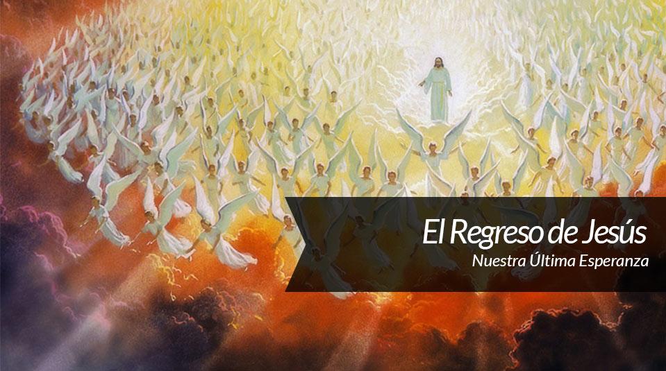 Sermón 8: El Regreso de Jesús  Nuestra Última Esperanza