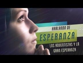 #15  Los adventistas y la Gran Esperanza – Hablando de Esperanza
