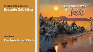 Lección 6: Crecimiento en Cristo 3º Trim/2014 – Escuela Sabática