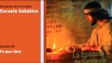 Lección 6: Fe que obra 4º Trim/2014 – Escuela Sabática