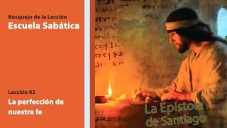 Lección 2: La perfección de nuestra fe 4º Trim/2014 – Escuela Sabática