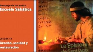 Lección 12: Oración, sanidad y restauración 4º Trim/2014 – Escuela Sabática