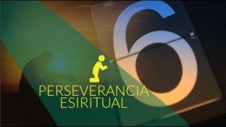 Día 6 Orar por perseverancia espiritual – #10diasdeoracion