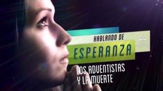 30- Hablando de Esperanza- Los adventistas y la muerte