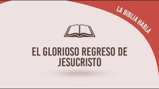 "#15 El glorioso regreso de Jesucristo – La biblia habla ""La fe de Jesús"""