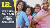 Tema #12 Resiliencia y las relaciones buenas 2 – Adoración en familia