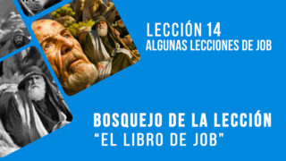 Lección 14:  Algunas lecciones de Job – Escuela Sabática 4º/trim 2016