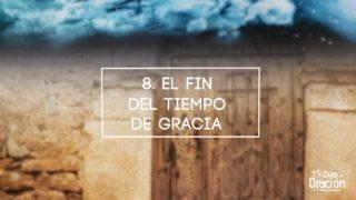 Día 8: El fin del tiempo de gracia – 10 Días de Oración 2017