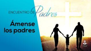 Ámense los padres – Tema 2 | Encuentro de Padres