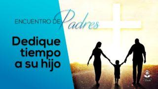 Dedique tiempo a su hijo – Tema 3 | Encuentro de Padres