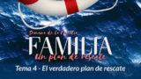 4. El verdadero plan de rescate – Semana de la Familia 2017