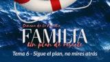 6. Sigue el plan, no mires atrás – Semana de la Familia 2017